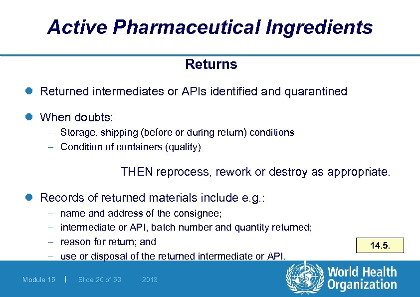 Active Pharmaceutical Ingredients Returns l Returned intermediates or APIs identified and quarantined l When