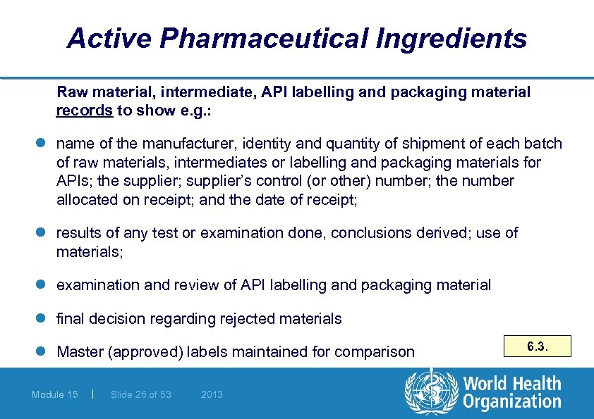 Active Pharmaceutical Ingredients Raw material, intermediate, API labelling and packaging material records to show
