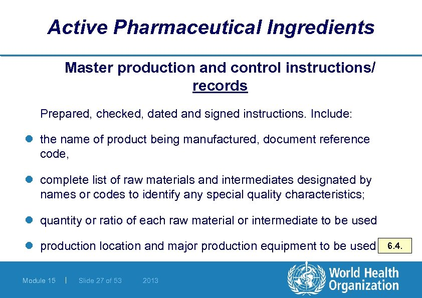 Active Pharmaceutical Ingredients Master production and control instructions/ records Prepared, checked, dated and signed