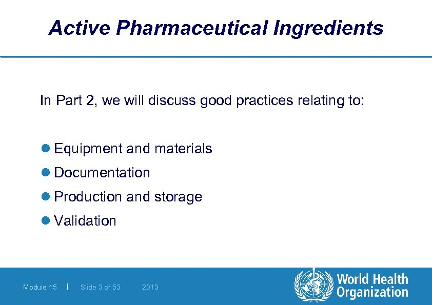 Active Pharmaceutical Ingredients In Part 2, we will discuss good practices relating to: l