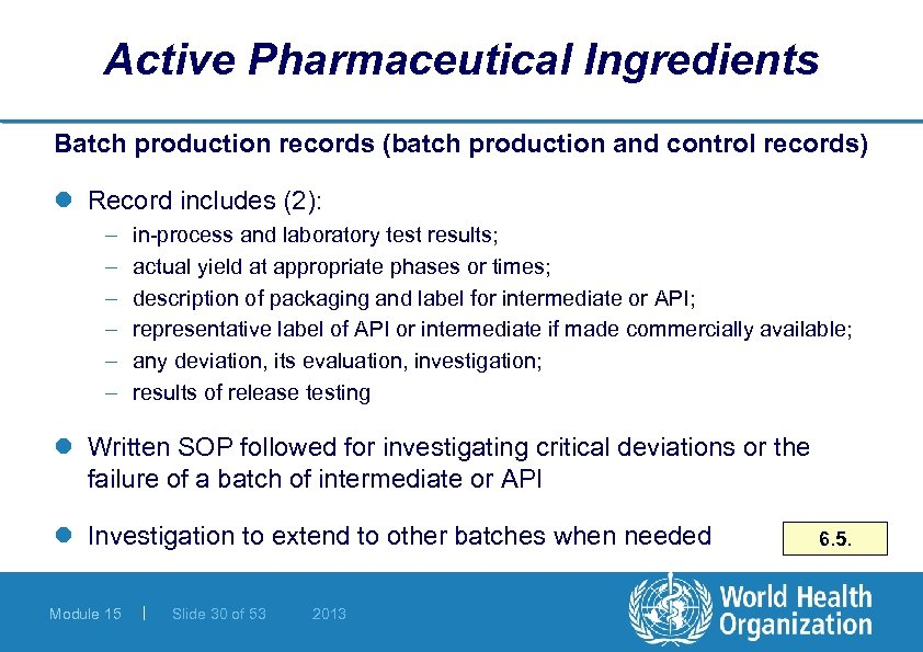 Active Pharmaceutical Ingredients Batch production records (batch production and control records) l Record includes
