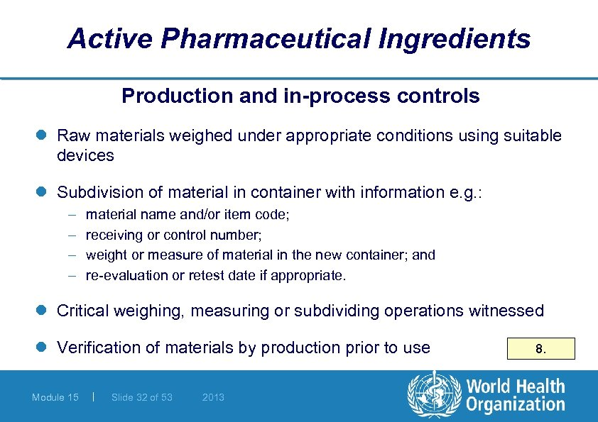 Active Pharmaceutical Ingredients Production and in-process controls l Raw materials weighed under appropriate conditions
