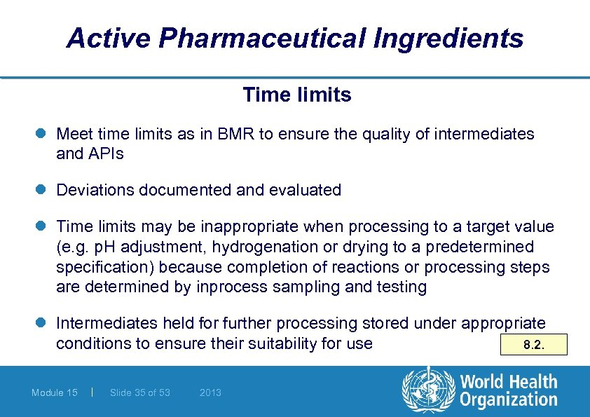 Active Pharmaceutical Ingredients Time limits l Meet time limits as in BMR to ensure