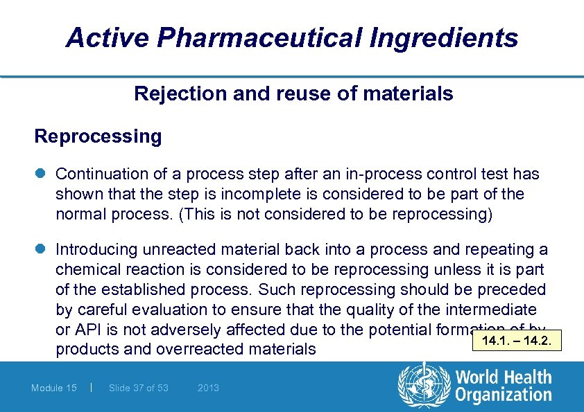 Active Pharmaceutical Ingredients Rejection and reuse of materials Reprocessing l Continuation of a process