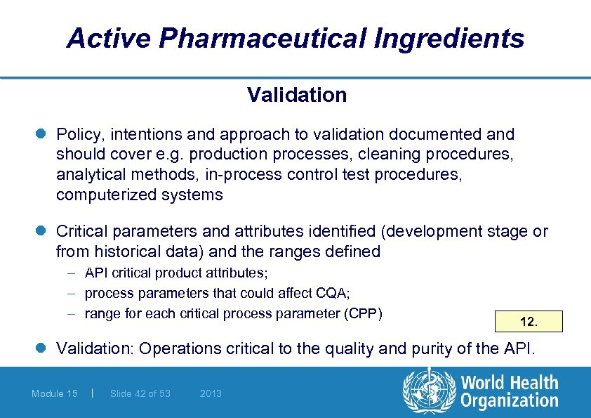 Active Pharmaceutical Ingredients Validation l Policy, intentions and approach to validation documented and should