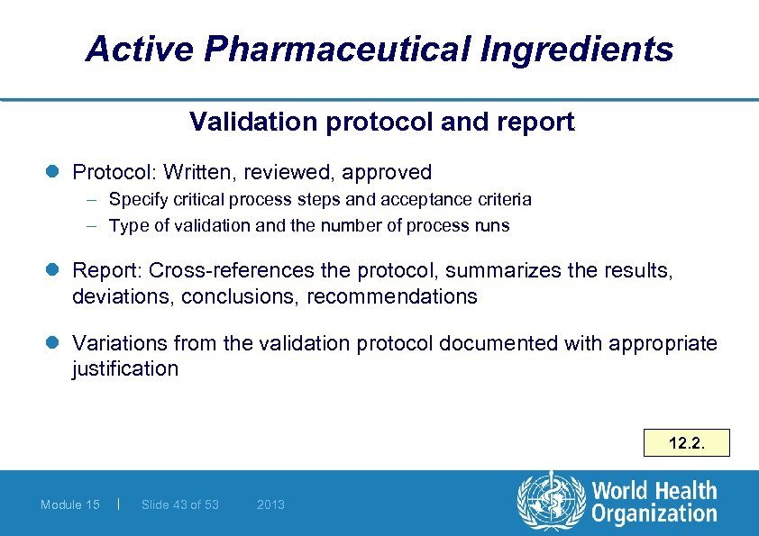 Active Pharmaceutical Ingredients Validation protocol and report l Protocol: Written, reviewed, approved – Specify