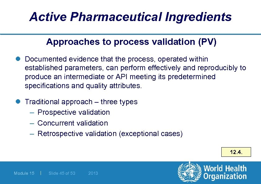 Active Pharmaceutical Ingredients Approaches to process validation (PV) l Documented evidence that the process,
