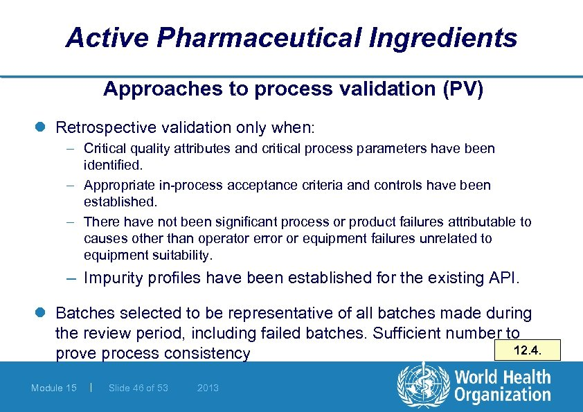 Active Pharmaceutical Ingredients Approaches to process validation (PV) l Retrospective validation only when: –