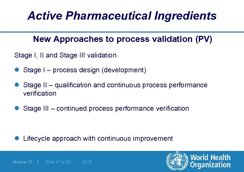 Active Pharmaceutical Ingredients New Approaches to process validation (PV) Stage I, II and Stage