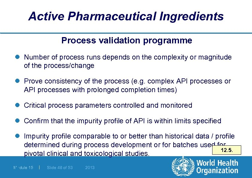 Active Pharmaceutical Ingredients Process validation programme l Number of process runs depends on the