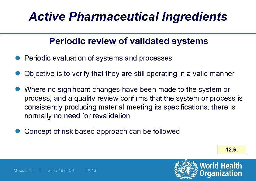 Active Pharmaceutical Ingredients Periodic review of validated systems l Periodic evaluation of systems and