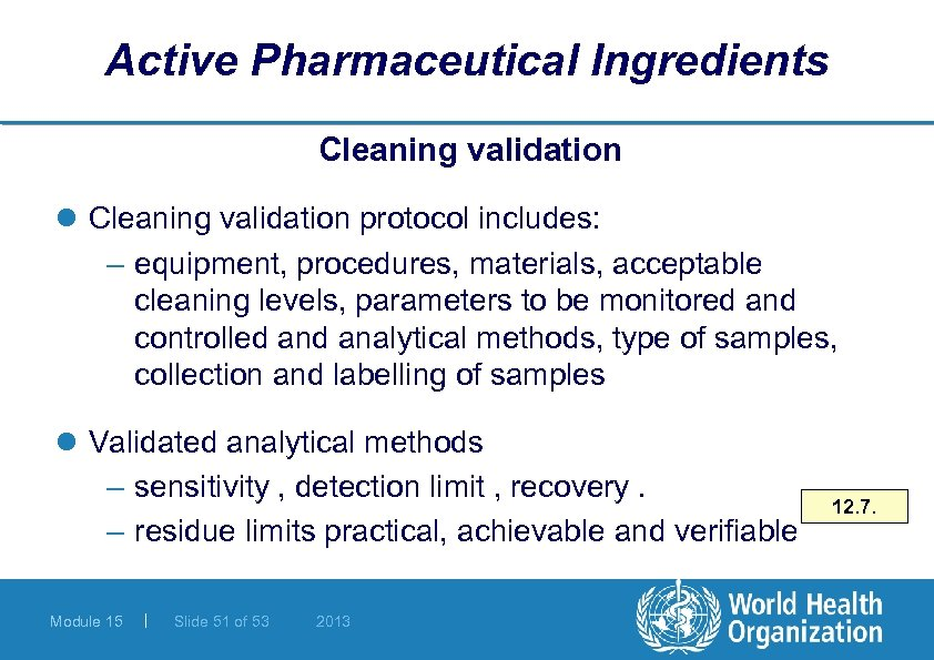 Active Pharmaceutical Ingredients Cleaning validation l Cleaning validation protocol includes: – equipment, procedures, materials,