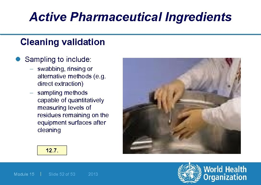 Active Pharmaceutical Ingredients Cleaning validation l Sampling to include: – swabbing, rinsing or alternative