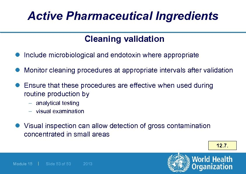 Active Pharmaceutical Ingredients Cleaning validation l Include microbiological and endotoxin where appropriate l Monitor