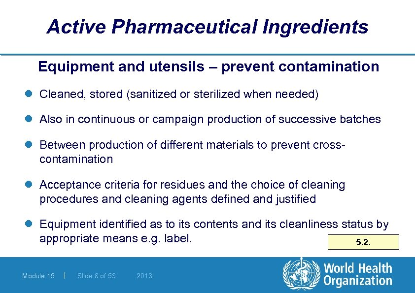 Active Pharmaceutical Ingredients Equipment and utensils – prevent contamination l Cleaned, stored (sanitized or
