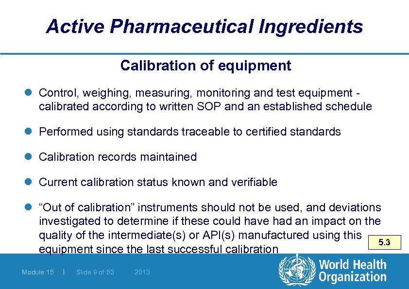 Active Pharmaceutical Ingredients Calibration of equipment l Control, weighing, measuring, monitoring and test equipment