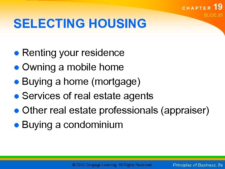 CHAPTER SELECTING HOUSING 19 SLIDE 20 ● Renting your residence ● Owning a mobile