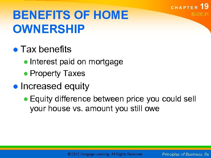 BENEFITS OF HOME OWNERSHIP CHAPTER 19 SLIDE 21 ● Tax benefits ● Interest paid