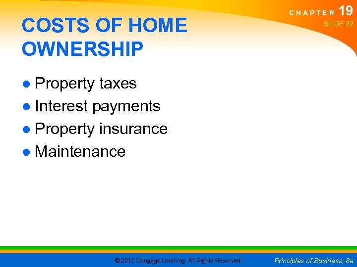 COSTS OF HOME OWNERSHIP CHAPTER 19 SLIDE 22 ● Property taxes ● Interest payments
