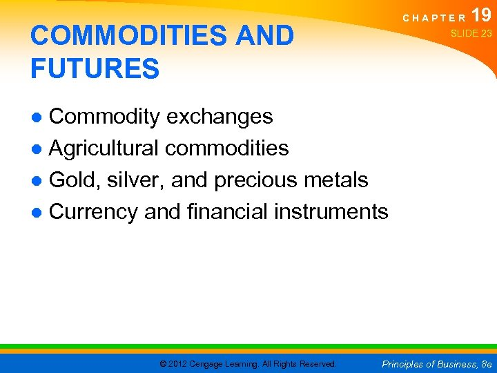 CHAPTER COMMODITIES AND FUTURES 19 SLIDE 23 ● Commodity exchanges ● Agricultural commodities ●