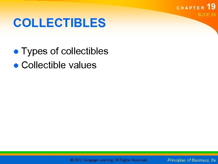 CHAPTER COLLECTIBLES 19 SLIDE 24 ● Types of collectibles ● Collectible values © 2012