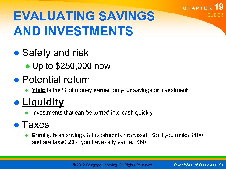 EVALUATING SAVINGS AND INVESTMENTS CHAPTER 19 SLIDE 5 ● Safety and risk ● Up