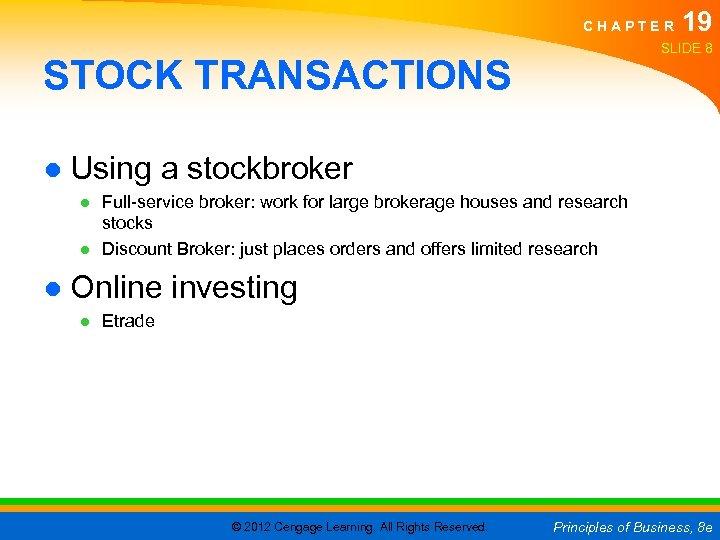 CHAPTER 19 SLIDE 8 STOCK TRANSACTIONS ● Using a stockbroker ● Full-service broker: work