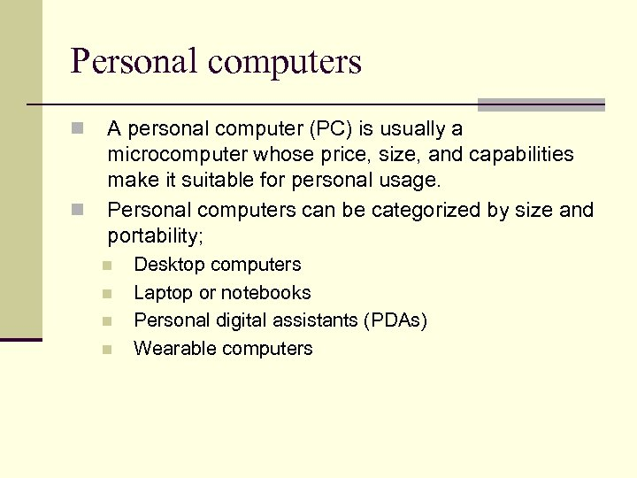 Personal computers n n A personal computer (PC) is usually a microcomputer whose price,