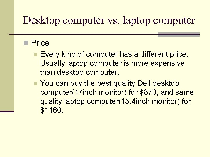 Desktop computer vs. laptop computer n Price n Every kind of computer has a