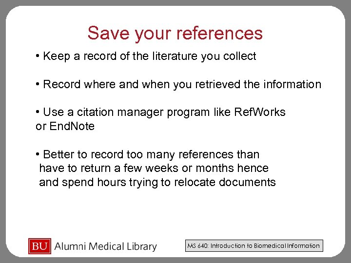 Save your references • Keep a record of the literature you collect • Record