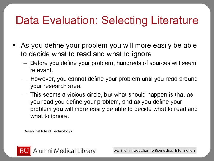 Data Evaluation: Selecting Literature • As you define your problem you will more easily