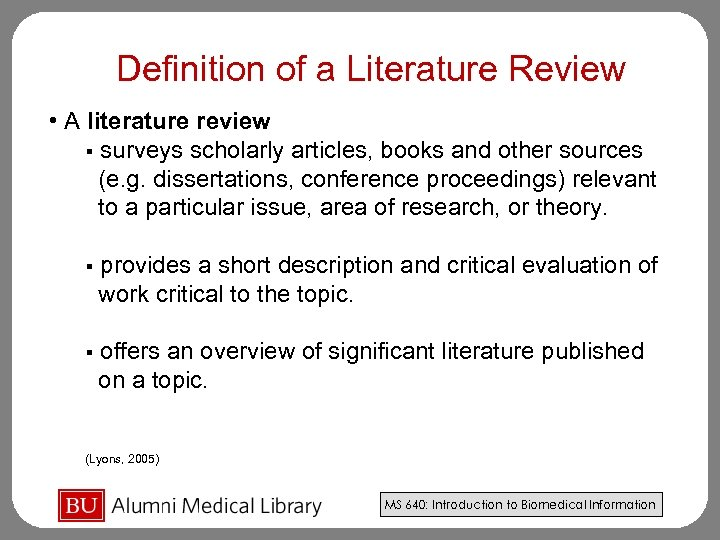 Definition of a Literature Review • A literature review § surveys scholarly articles, books