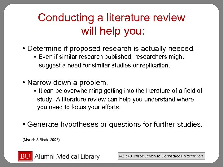 Conducting a literature review will help you: • Determine if proposed research is actually
