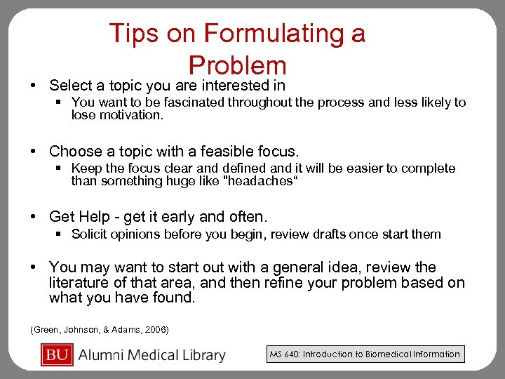 Tips on Formulating a Problem • Select a topic you are interested in §