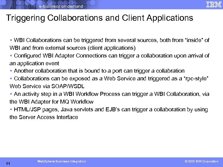 e-business on demand Triggering Collaborations and Client Applications § WBI Collaborations can be triggered