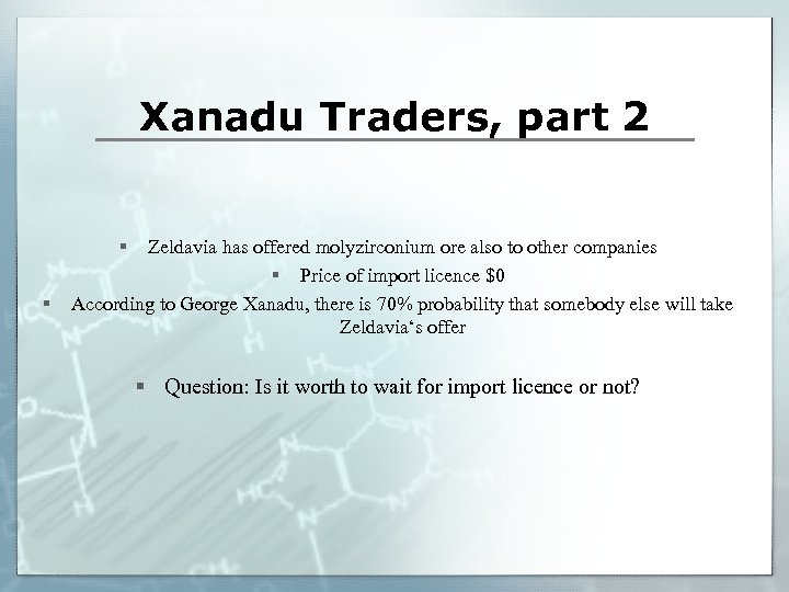 Xanadu Traders, part 2 § § Zeldavia has offered molyzirconium ore also to other
