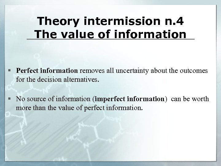 Theory intermission n. 4 The value of information § Perfect information removes all uncertainty