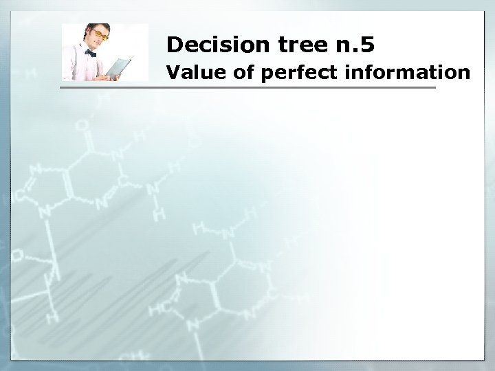 Decision tree n. 5 Value of perfect information