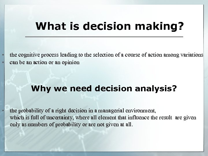 What is decision making? • the cognitive process leading to the selection of a