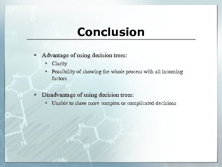 Conclusion § Advantage of using decision trees: § Clarity § Possibility of showing the