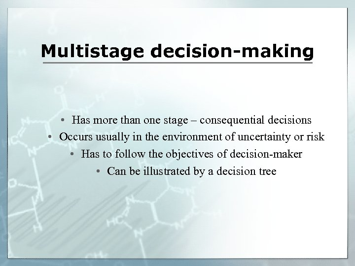 Multistage decision-making • Has more than one stage – consequential decisions • Occurs usually