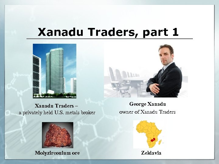 Xanadu Traders, part 1 Xanadu Traders – a privately held U. S. metals broker