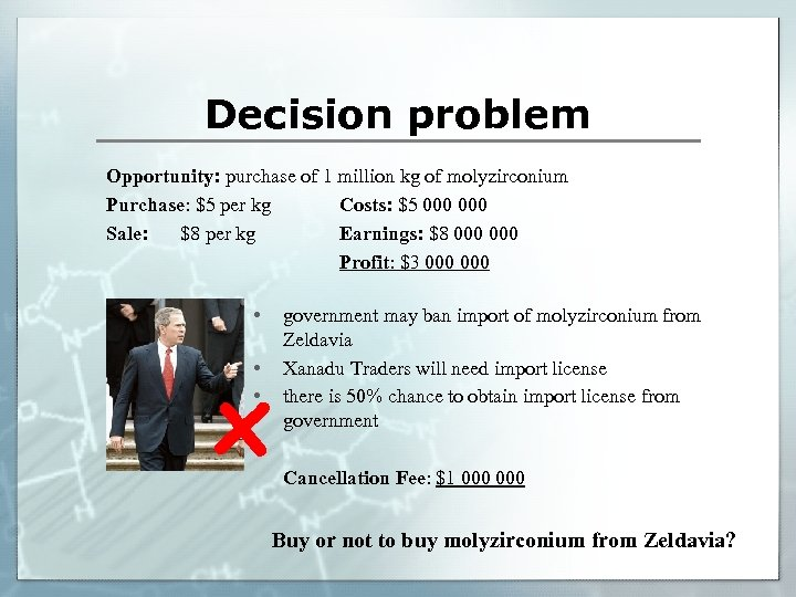 Decision problem Opportunity: purchase of 1 million kg of molyzirconium Purchase: $5 per kg