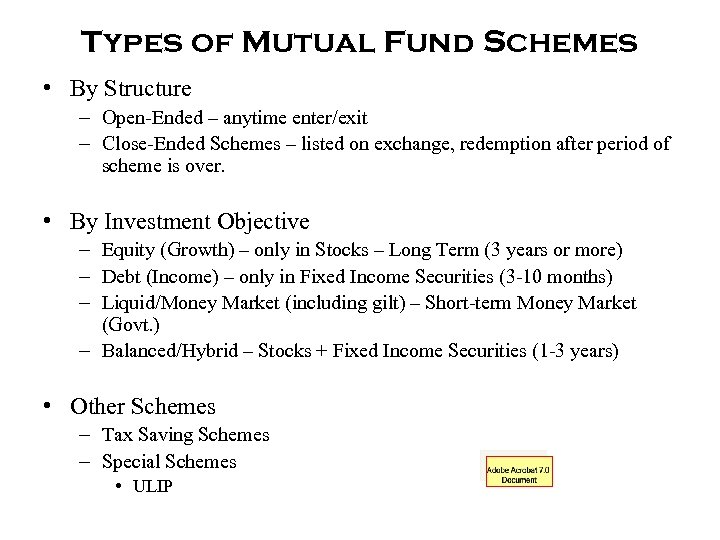 Types of Mutual Fund Schemes • By Structure – Open-Ended – anytime enter/exit –