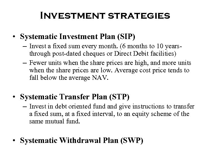 Investment strategies • Systematic Investment Plan (SIP) – Invest a fixed sum every month.