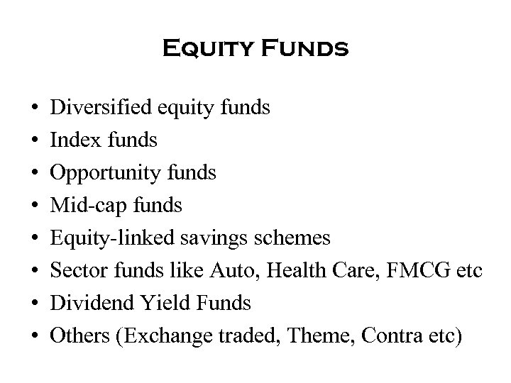 Equity Funds • • Diversified equity funds Index funds Opportunity funds Mid-cap funds Equity-linked
