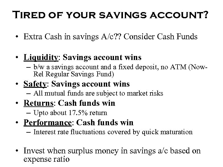 Tired of your savings account? • Extra Cash in savings A/c? ? Consider Cash