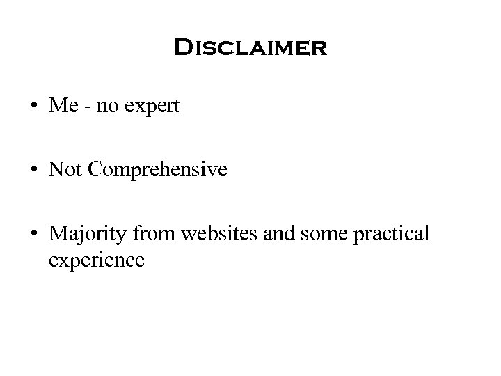 Disclaimer • Me - no expert • Not Comprehensive • Majority from websites and