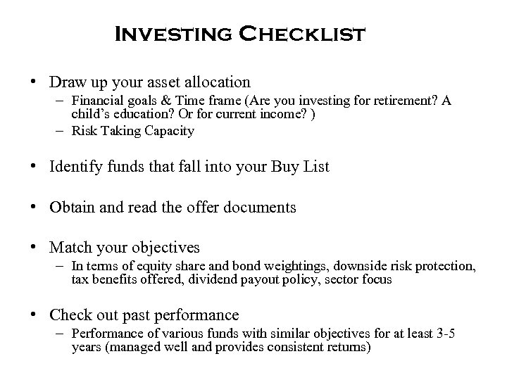 Investing Checklist • Draw up your asset allocation – Financial goals & Time frame
