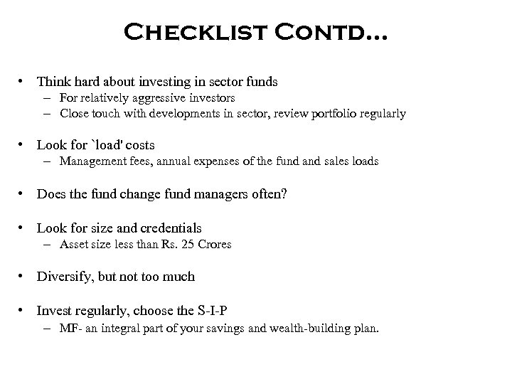 Checklist Contd… • Think hard about investing in sector funds – For relatively aggressive